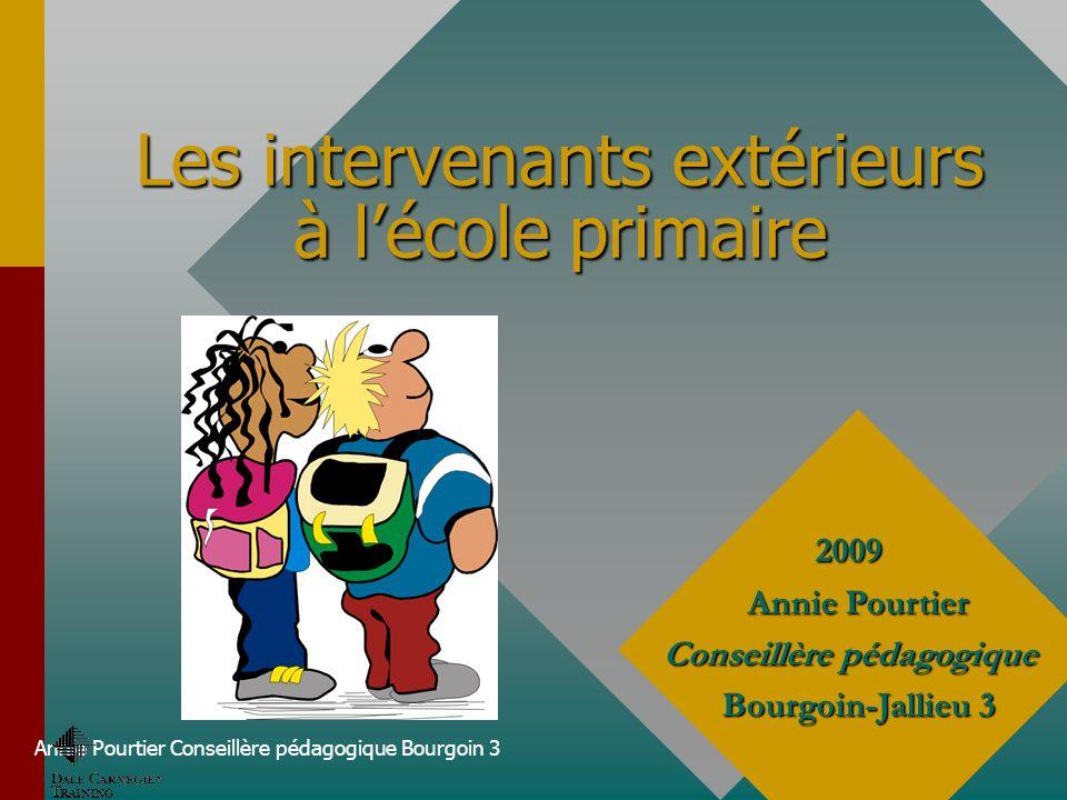Annie Pourtier Conseillère pédagogique Bourgoin 3 Les intervenants extérieurs à lécole primaire 2009 Annie Pourtier Conseillère pédagogique Bourgoin-J