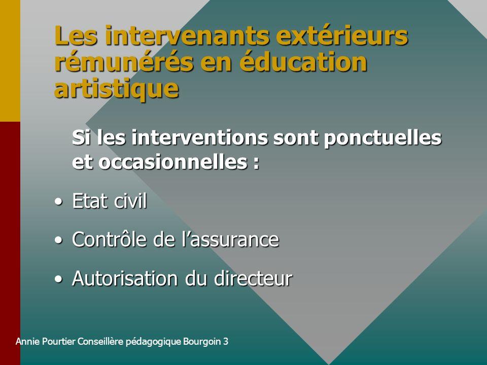 Annie Pourtier Conseillère pédagogique Bourgoin 3 Les intervenants extérieurs rémunérés en éducation artistique Si les interventions sont ponctuelles