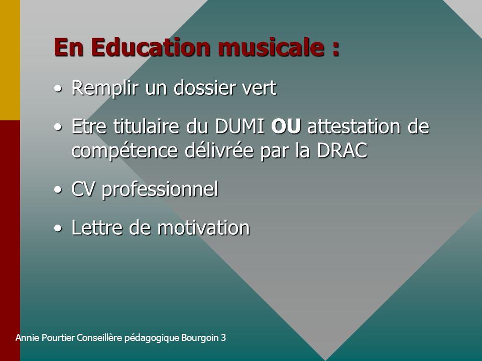 Annie Pourtier Conseillère pédagogique Bourgoin 3 En Education musicale : Remplir un dossier vertRemplir un dossier vert Etre titulaire du DUMI OU att