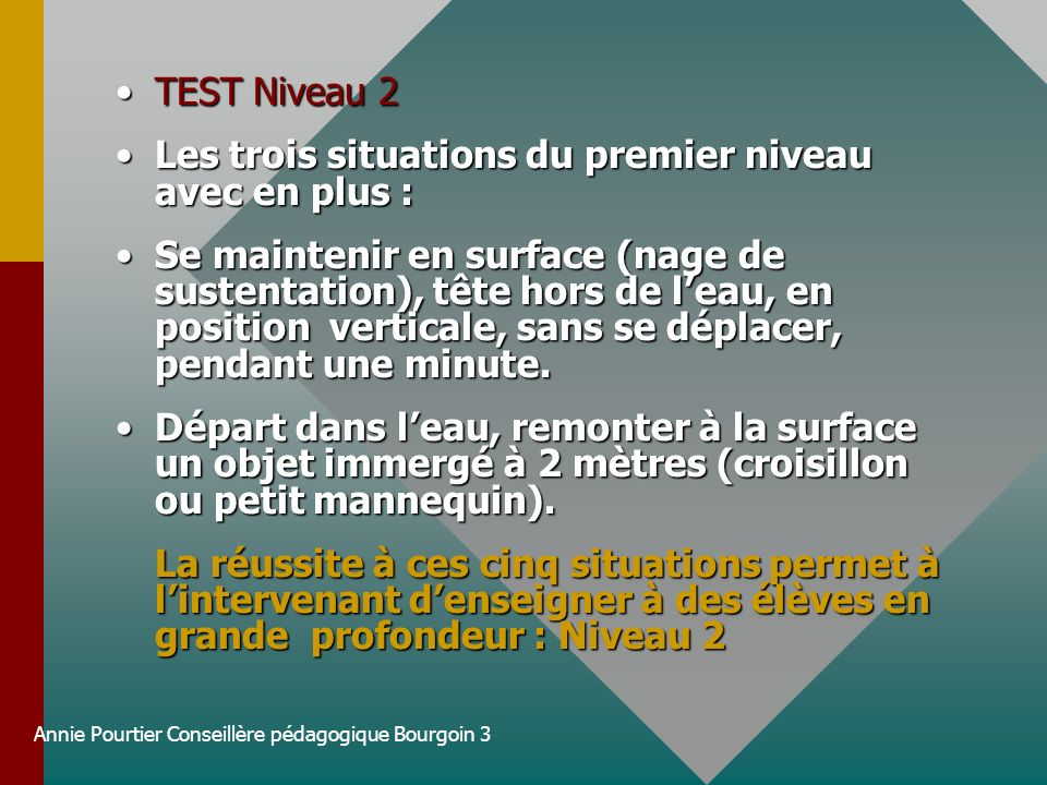 Annie Pourtier Conseillère pédagogique Bourgoin 3 TEST Niveau 2TEST Niveau 2 Les trois situations du premier niveau avec en plus :Les trois situations