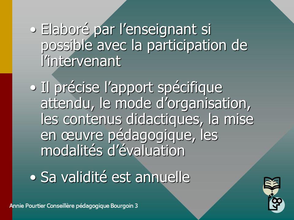 Annie Pourtier Conseillère pédagogique Bourgoin 3 Elaboré par lenseignant si possible avec la participation de lintervenantElaboré par lenseignant si