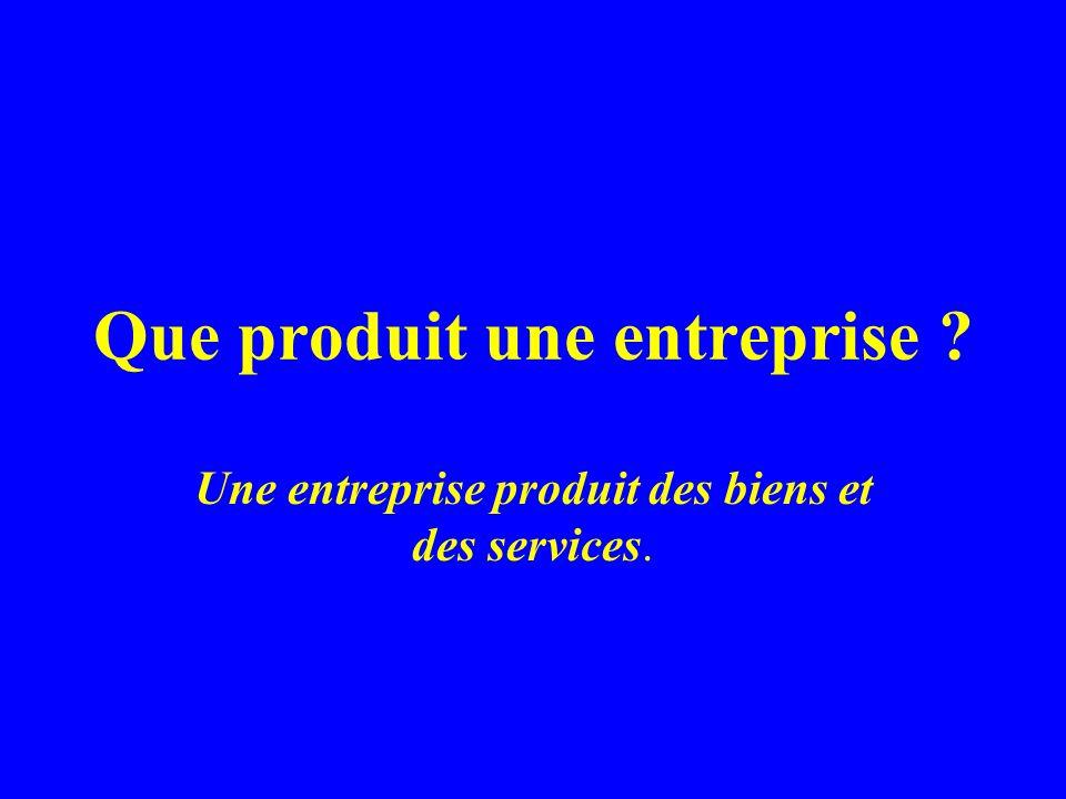 Que produit une entreprise ? Une entreprise produit des biens et des services.