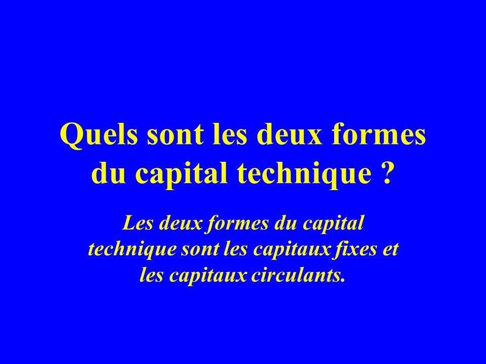Quels sont les deux formes du capital technique ? Les deux formes du capital technique sont les capitaux fixes et les capitaux circulants.