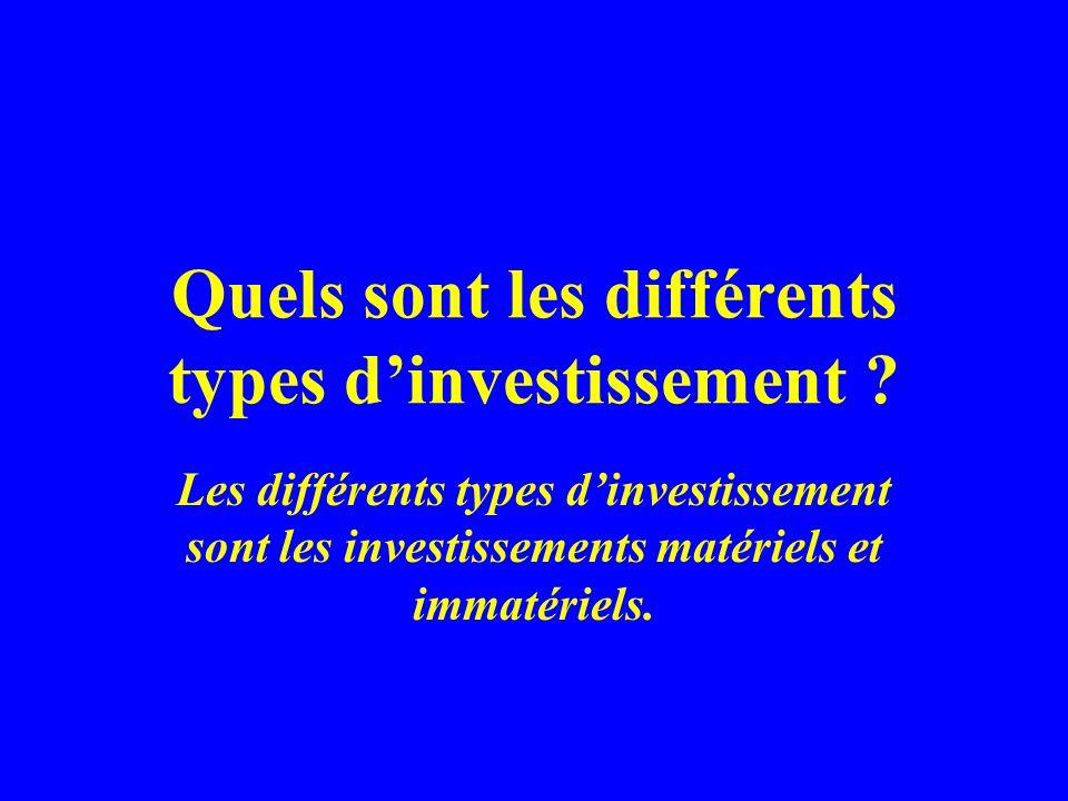Quels sont les différents types dinvestissement ? Les différents types dinvestissement sont les investissements matériels et immatériels.