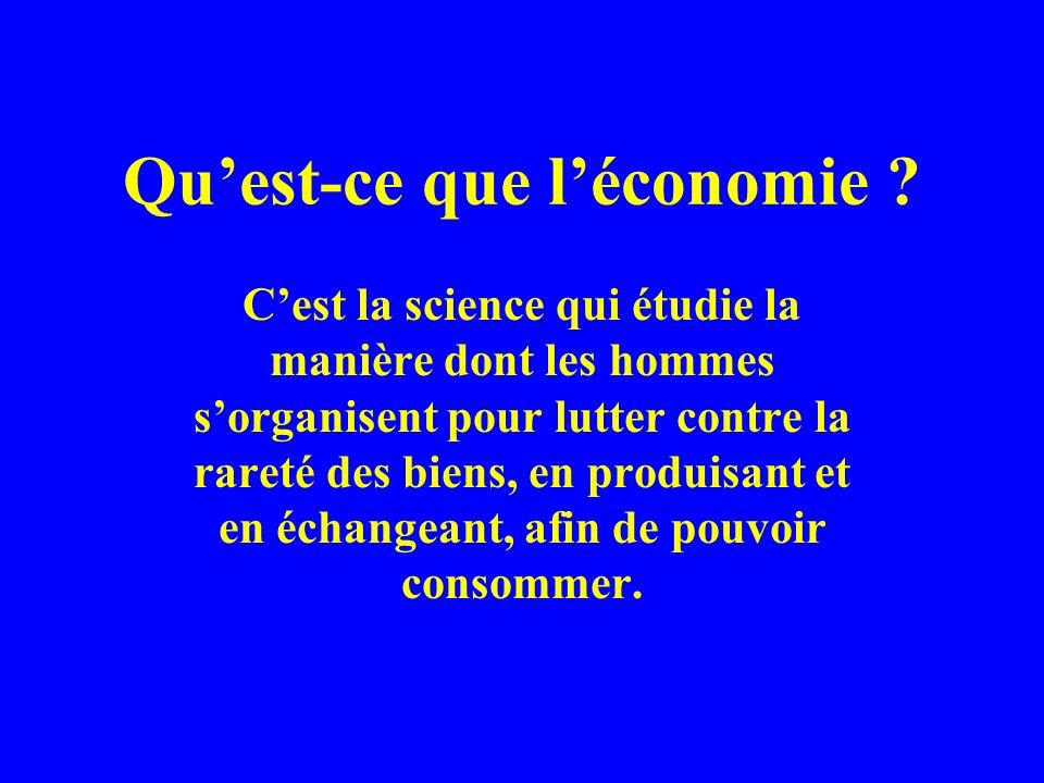 Quest-ce que léconomie ? Cest la science qui étudie la manière dont les hommes sorganisent pour lutter contre la rareté des biens, en produisant et en