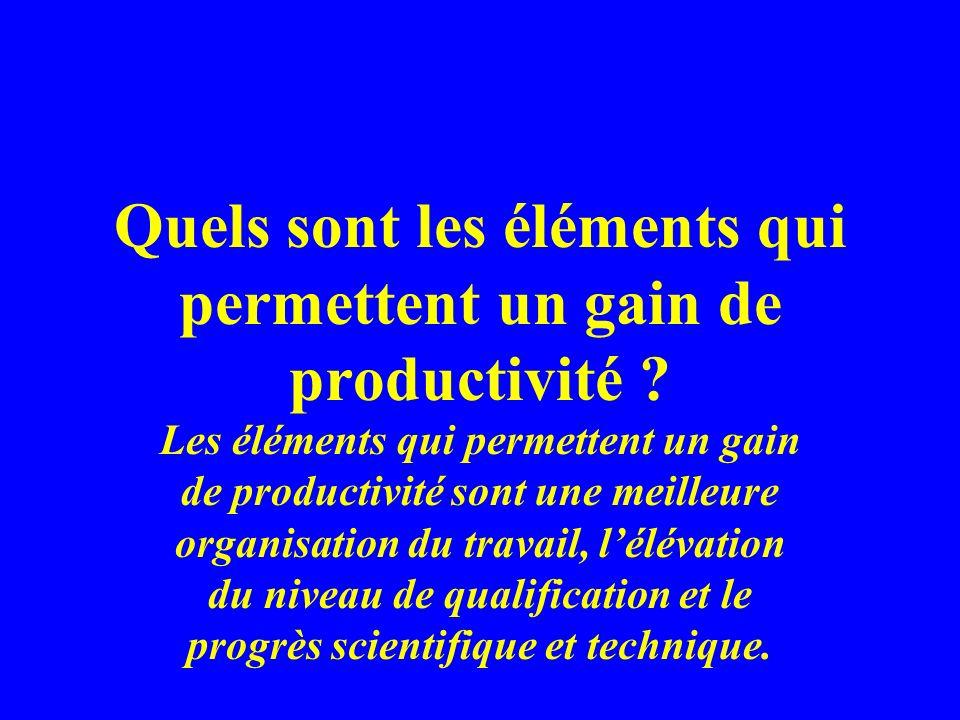 Quels sont les éléments qui permettent un gain de productivité ? Les éléments qui permettent un gain de productivité sont une meilleure organisation d