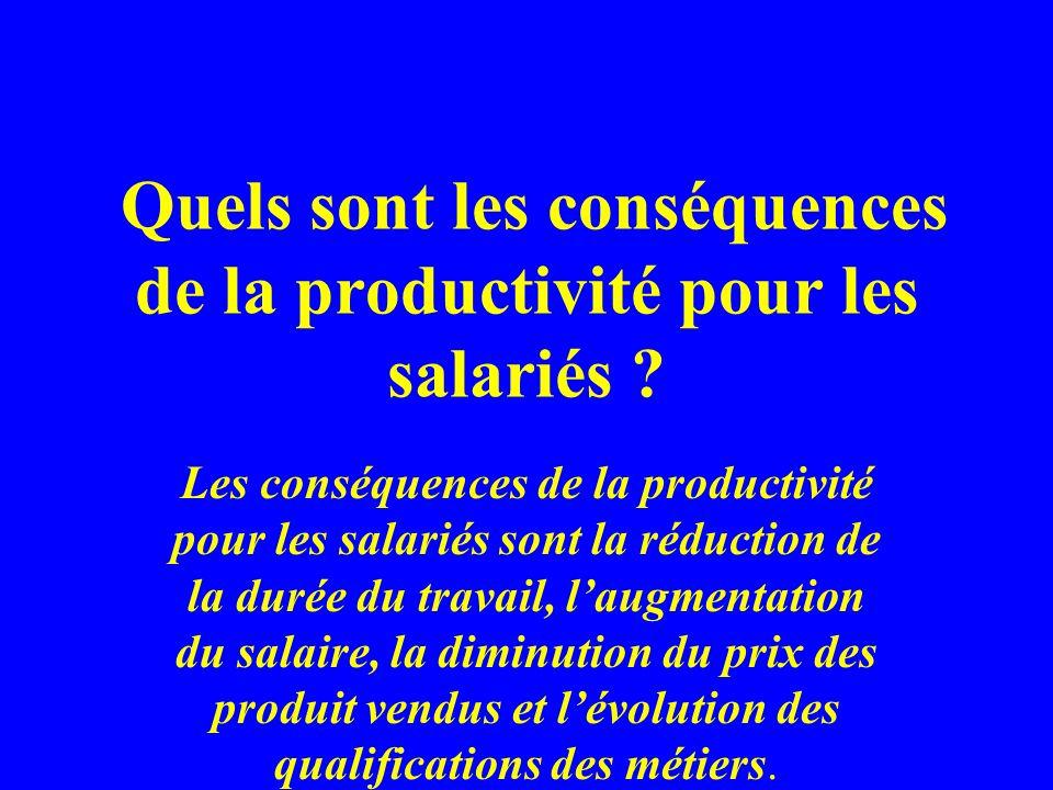 Quels sont les conséquences de la productivité pour les salariés ? Les conséquences de la productivité pour les salariés sont la réduction de la durée