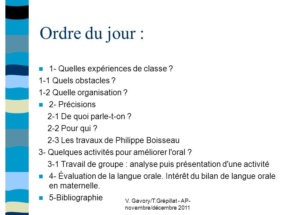 V. Gavory/T.Grépillat - AP- novembre/décembre 2011 Ordre du jour : 1- Quelles expériences de classe ? 1-1 Quels obstacles ? 1-2 Quelle organisation ?