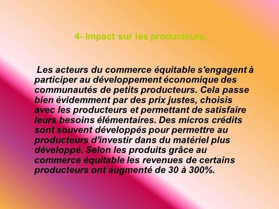 4- Impact sur les producteurs. Les acteurs du commerce équitable s'engagent à participer au développement économique des communautés de petits product