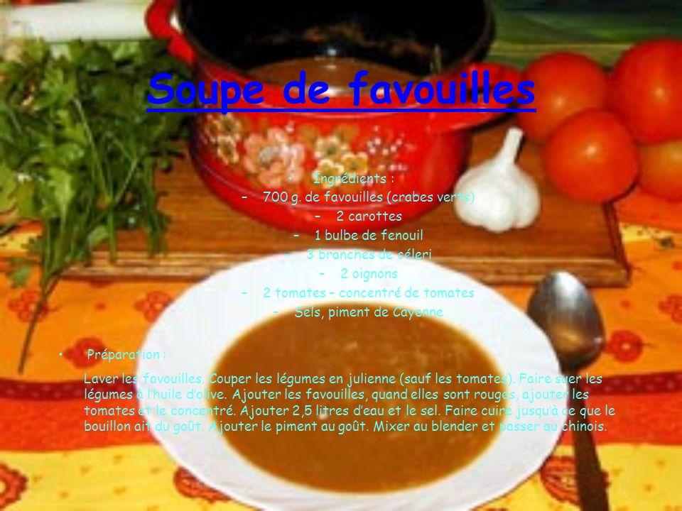 Soupe de favouilles Ingrédients : –700 g. de favouilles (crabes verts) –2 carottes –1 bulbe de fenouil –3 branches de céleri –2 oignons –2 tomates – c