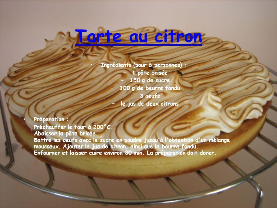 Tarte au citron Ingrédients (pour 6 personnes) : –1 pâte brisée –150 g de sucre –100 g de beurre fondu –3 oeufs –le jus de deux citrons Préparation : Préchauffer le four à 200°C.