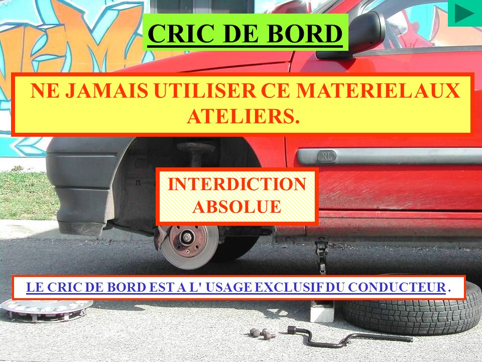 NE JAMAIS UTILISER CE MATERIEL AUX ATELIERS. INTERDICTION ABSOLUE LE CRIC DE BORD EST A L' USAGE EXCLUSIF DU CONDUCTEUR. CRIC DE BORD