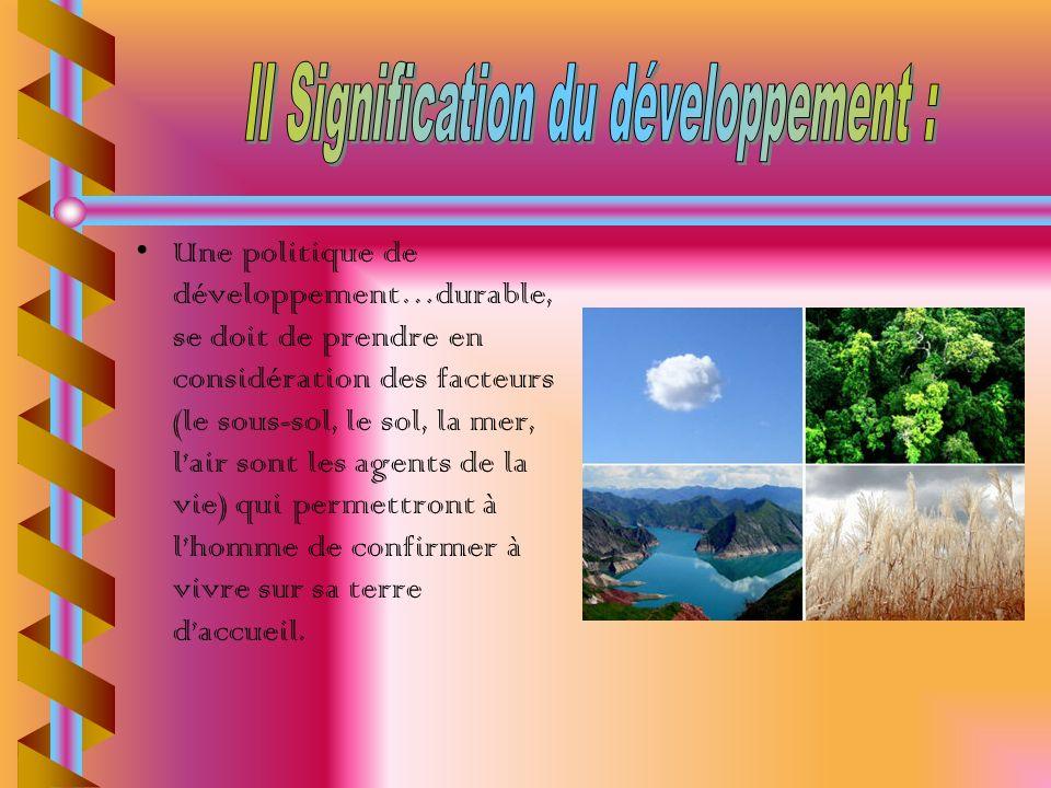 Une politique de développement…durable, se doit de prendre en considération des facteurs (le sous-sol, le sol, la mer, lair sont les agents de la vie)