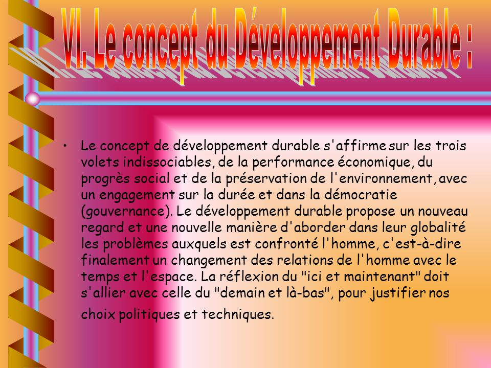 Le concept de développement durable s'affirme sur les trois volets indissociables, de la performance économique, du progrès social et de la préservati
