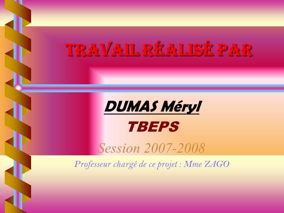 Travail réalisé par DUMAS Méryl TBEPS Session 2007-2008 Professeur chargé de ce projet : Mme ZAGO
