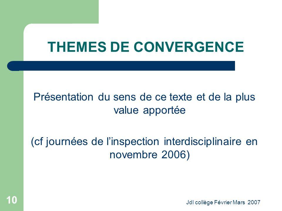 JdI collège Février Mars 2007 10 THEMES DE CONVERGENCE Présentation du sens de ce texte et de la plus value apportée (cf journées de linspection interdisciplinaire en novembre 2006)