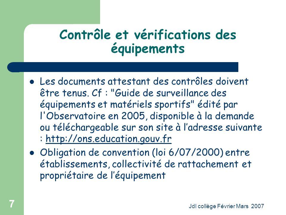 JdI collège Février Mars 2007 7 Contrôle et vérifications des équipements Les documents attestant des contrôles doivent être tenus.