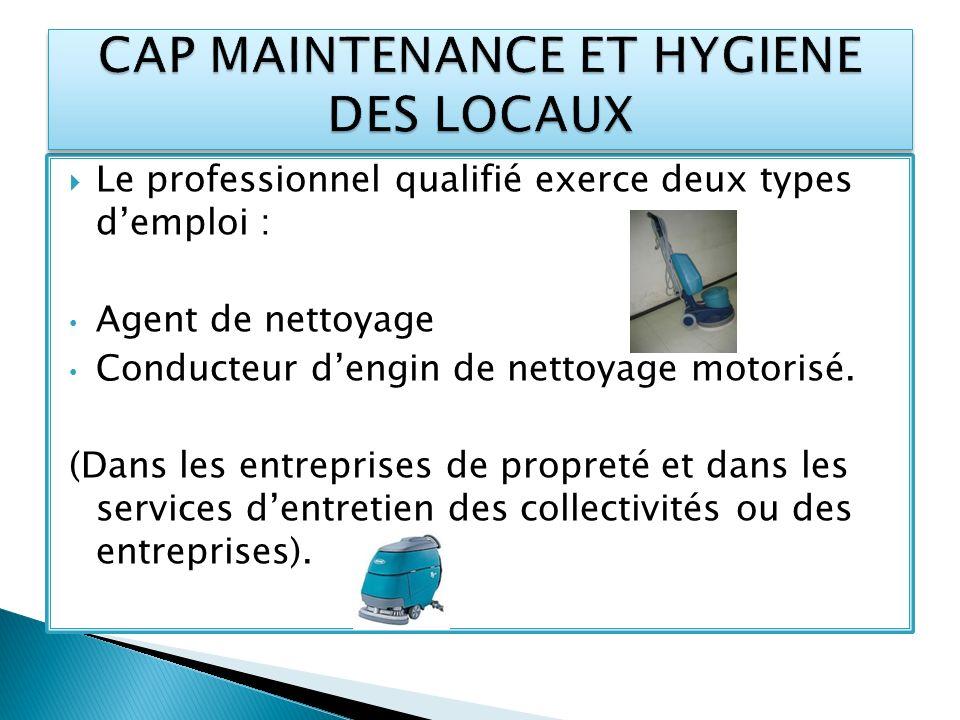 Le professionnel qualifié exerce deux types demploi : Agent de nettoyage Conducteur dengin de nettoyage motorisé. (Dans les entreprises de propreté et