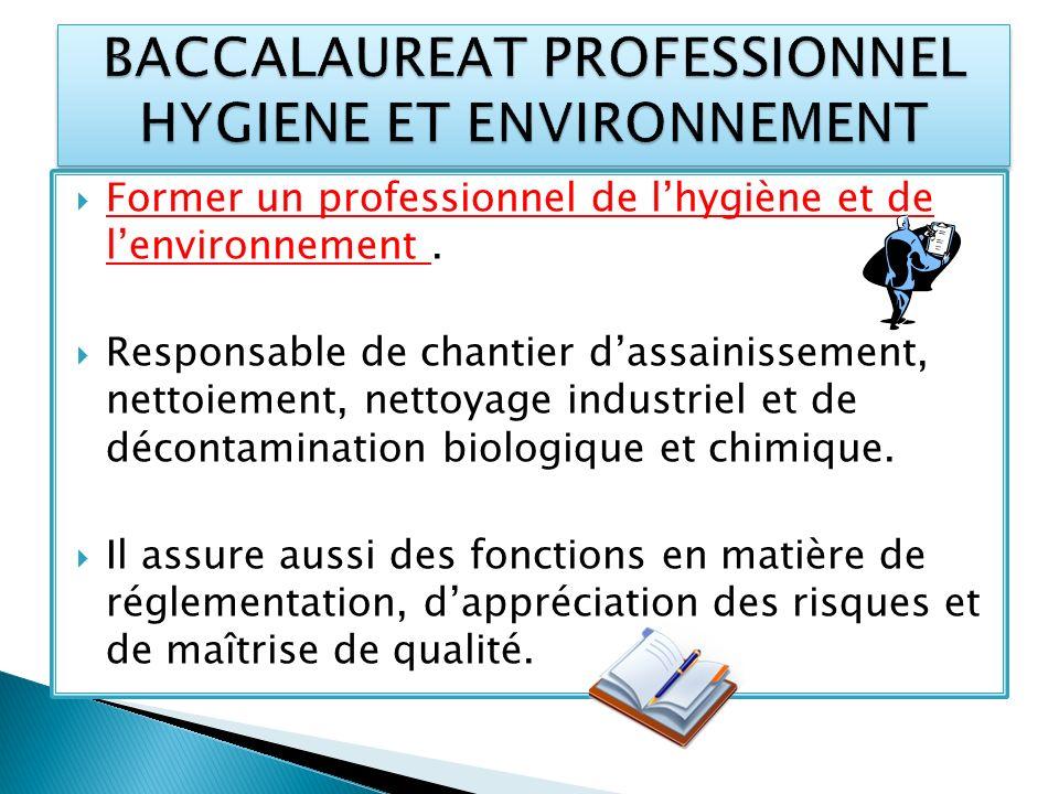Former un professionnel de lhygiène et de lenvironnement. Responsable de chantier dassainissement, nettoiement, nettoyage industriel et de décontamina
