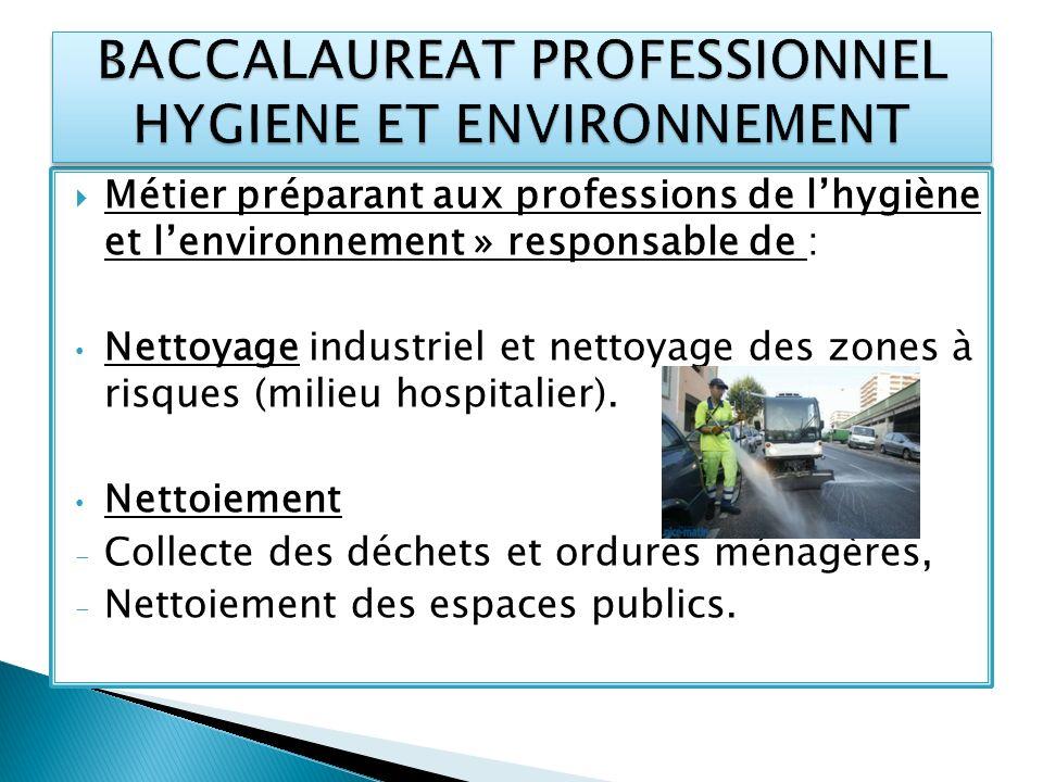 Métier préparant aux professions de lhygiène et lenvironnement » responsable de : Nettoyage industriel et nettoyage des zones à risques (milieu hospit