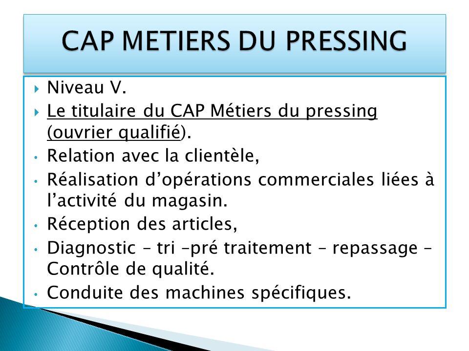 Niveau V. Le titulaire du CAP Métiers du pressing (ouvrier qualifié). Relation avec la clientèle, Réalisation dopérations commerciales liées à lactivi