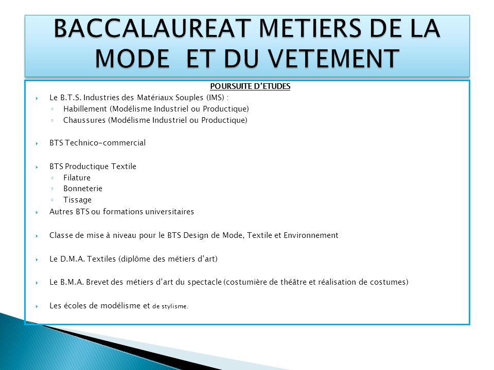 POURSUITE DETUDES Le B.T.S. Industries des Matériaux Souples (IMS) : Habillement (Modélisme Industriel ou Productique) Chaussures (Modélisme Industrie
