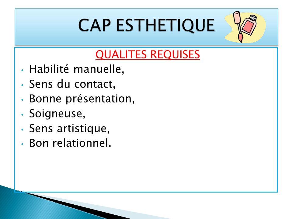 QUALITES REQUISES Habilité manuelle, Sens du contact, Bonne présentation, Soigneuse, Sens artistique, Bon relationnel.