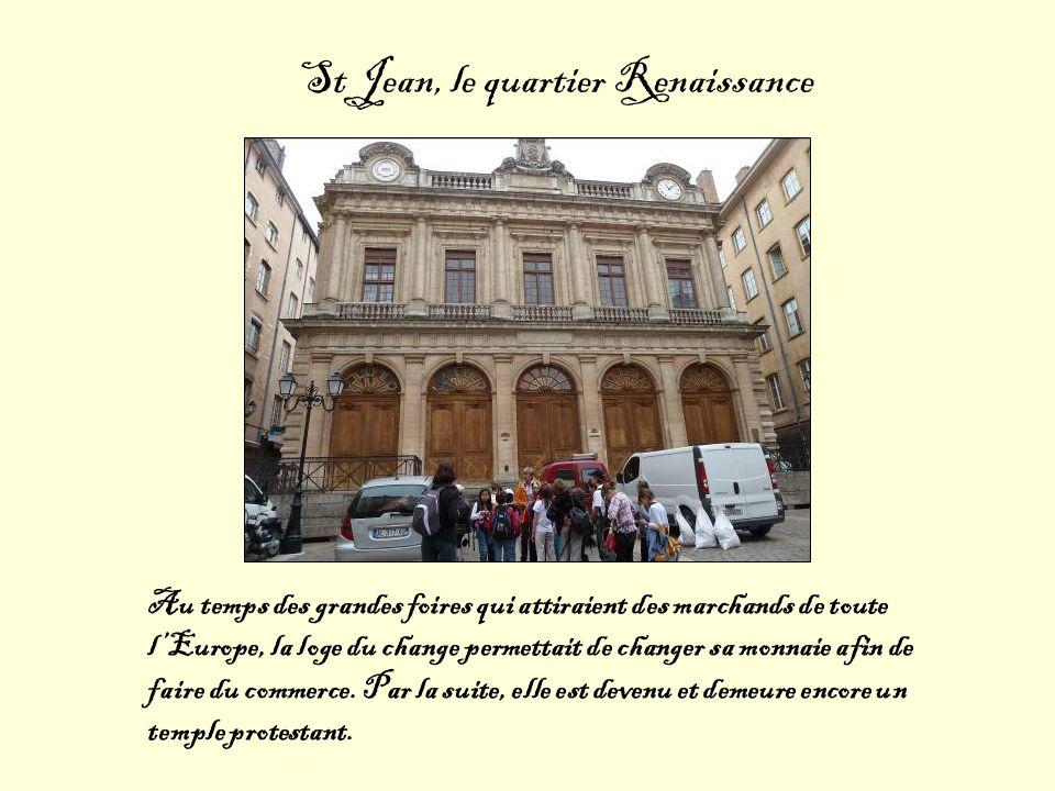 St Jean, le quartier Renaissance Au temps des grandes foires qui attiraient des marchands de toute lEurope, la loge du change permettait de changer sa monnaie afin de faire du commerce.