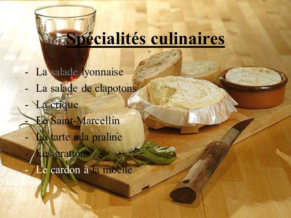 Spécialités culinaires -La salade lyonnaise -La salade de clapotons -La crique -Le Saint-Marcellin -La tarte à la praline -Les grattons -Le cardon à l