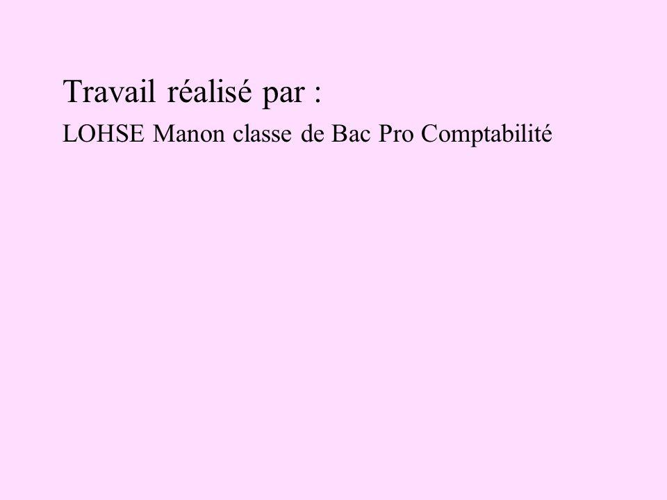 Travail réalisé par : LOHSE Manon classe de Bac Pro Comptabilité