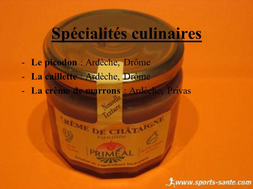 Spécialités culinaires -Le picodon : Ardèche, Drôme -La caillette : Ardèche, Drôme -La crème de marrons : Ardèche, Privas