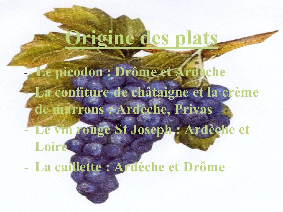 Origine des plats - Le picodon : Drôme et Ardèche -La confiture de châtaigne et la crème de marrons : Ardèche, Privas -Le vin rouge St Joseph : Ardèch