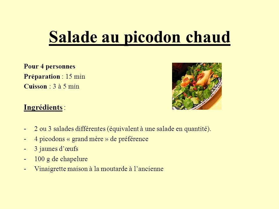 Salade au picodon chaud Pour 4 personnes Préparation : 15 min Cuisson : 3 à 5 min Ingrédients : -2 ou 3 salades différentes (équivalent à une salade e