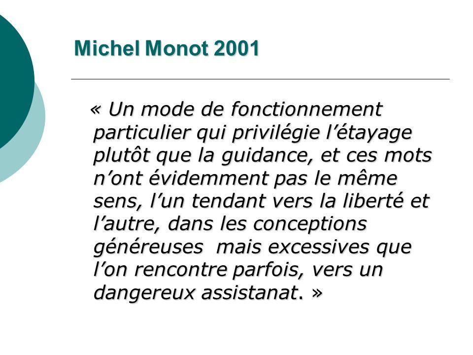 Michel Monot 2001 « Un mode de fonctionnement particulier qui privilégie létayage plutôt que la guidance, et ces mots nont évidemment pas le même sens