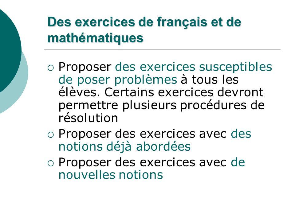 Des exercices de français et de mathématiques Proposer des exercices susceptibles de poser problèmes à tous les élèves. Certains exercices devront per