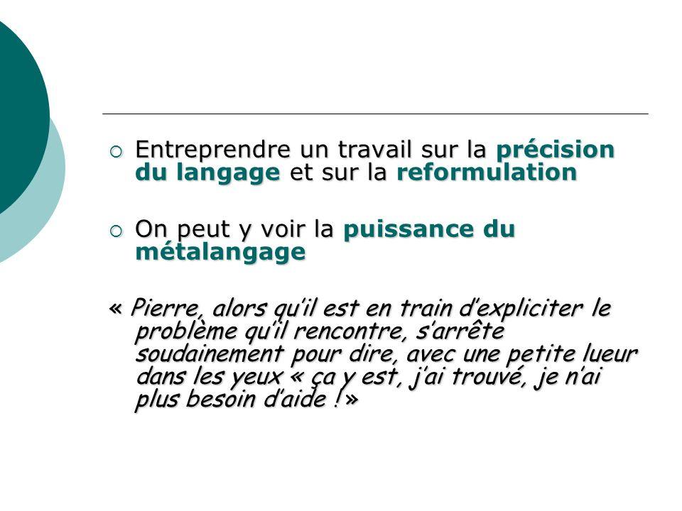 Entreprendre un travail sur la précision du langage et sur la reformulation Entreprendre un travail sur la précision du langage et sur la reformulatio