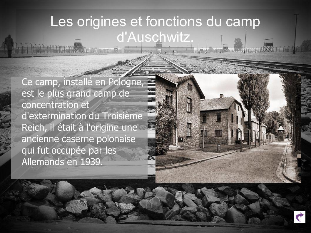 Les origines et fonctions du camp d'Auschwitz. Ce camp, installé en Pologne, est le plus grand camp de concentration et d'extermination du Troisième R