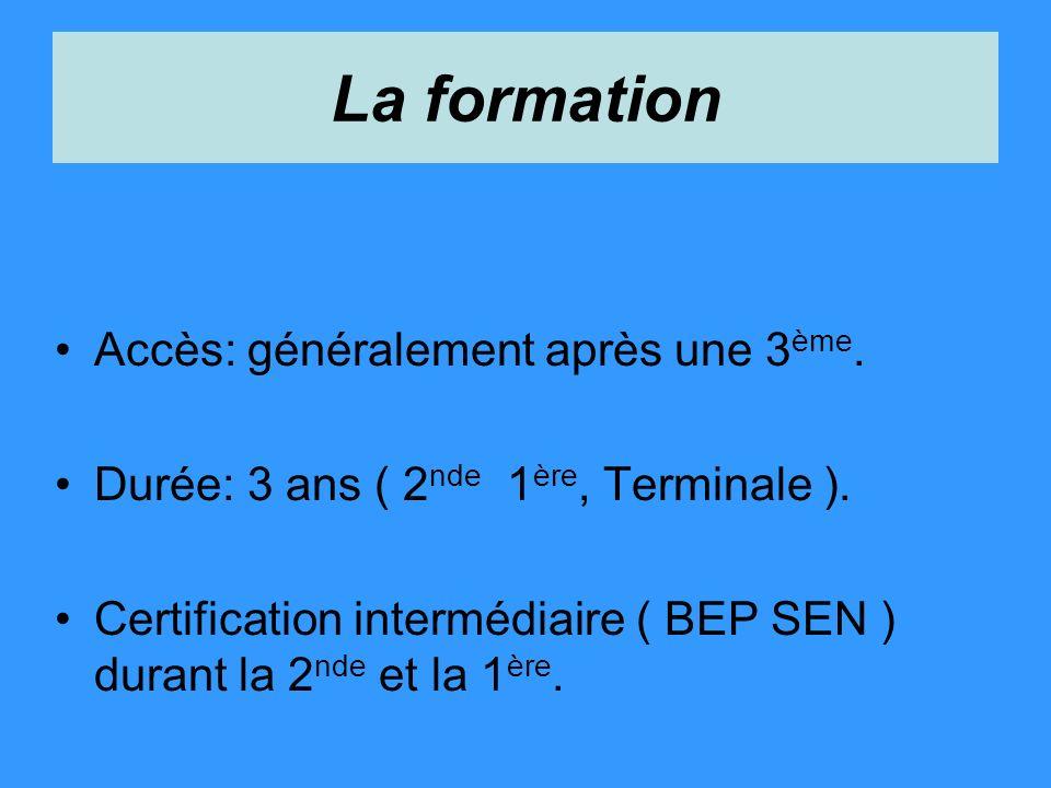 La formation Accès: généralement après une 3 ème. Durée: 3 ans ( 2 nde 1 ère, Terminale ). Certification intermédiaire ( BEP SEN ) durant la 2 nde et