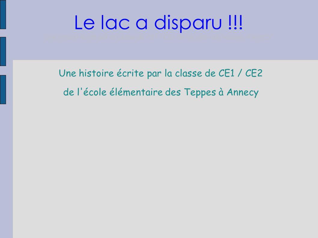 Une histoire écrite par la classe de CE1 / CE2 de l'école élémentaire des Teppes à Annecy Le lac a disparu !!! une histoire écrite par la classe de CE