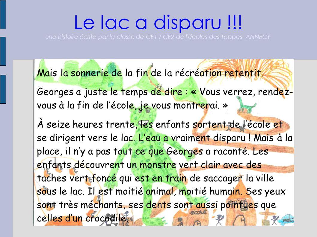 Le lac a disparu !!! une histoire écrite par la classe de CE1 / CE2 de l'écoles des Teppes -ANNECY Mais la sonnerie de la fin de la récréation retenti