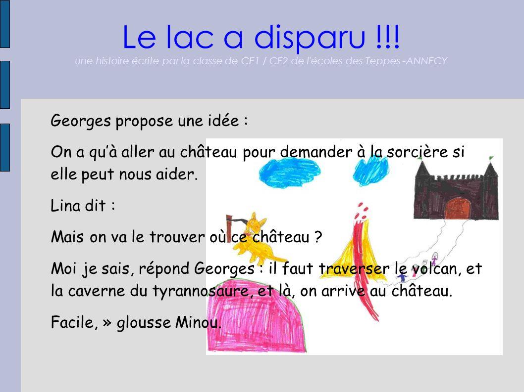 Le lac a disparu !!! une histoire écrite par la classe de CE1 / CE2 de l'écoles des Teppes -ANNECY Georges propose une idée : On a quà aller au châtea