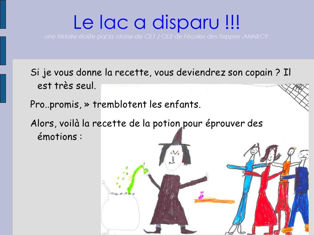 Le lac a disparu !!! une histoire écrite par la classe de CE1 / CE2 de l'écoles des Teppes -ANNECY Si je vous donne la recette, vous deviendrez son co