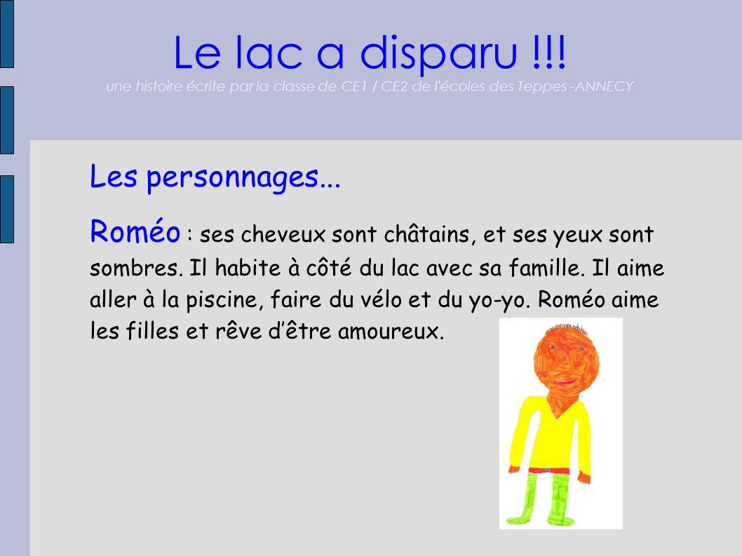 Le lac a disparu !!! une histoire écrite par la classe de CE1 / CE2 de l'écoles des Teppes -ANNECY Les personnages... Roméo : ses cheveux sont châtain