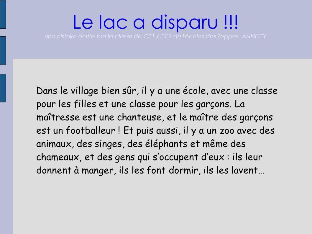 Le lac a disparu !!! une histoire écrite par la classe de CE1 / CE2 de l'écoles des Teppes -ANNECY Dans le village bien sûr, il y a une école, avec un