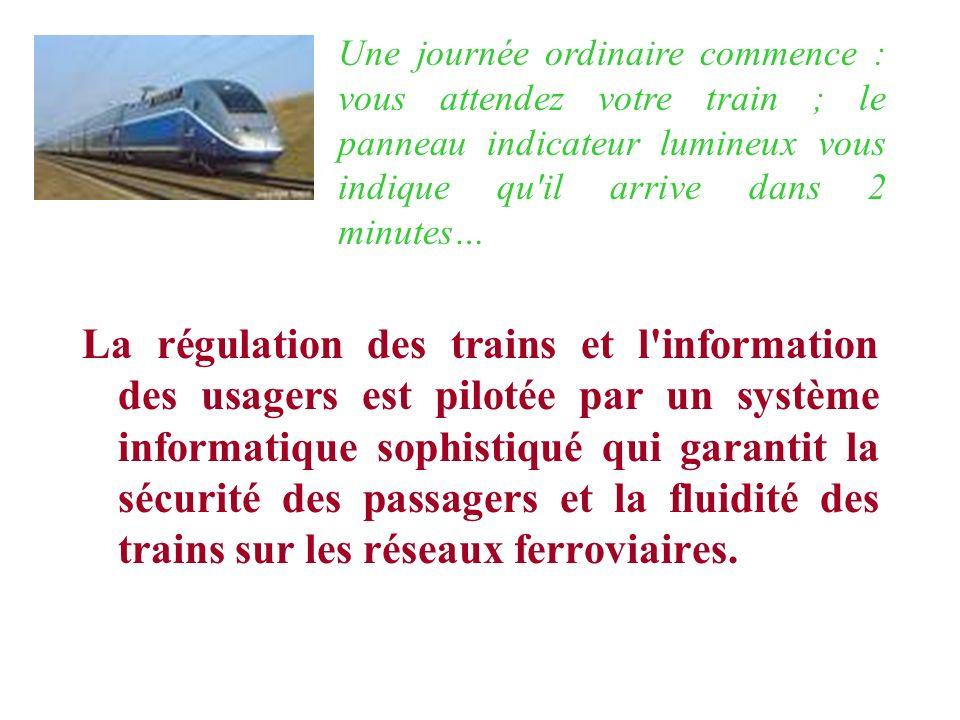 La régulation des trains et l information des usagers est pilotée par un système informatique sophistiqué qui garantit la sécurité des passagers et la fluidité des trains sur les réseaux ferroviaires.