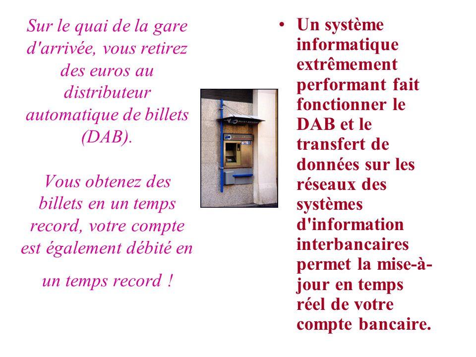 Un système informatique extrêmement performant fait fonctionner le DAB et le transfert de données sur les réseaux des systèmes d information interbancaires permet la mise-à- jour en temps réel de votre compte bancaire.
