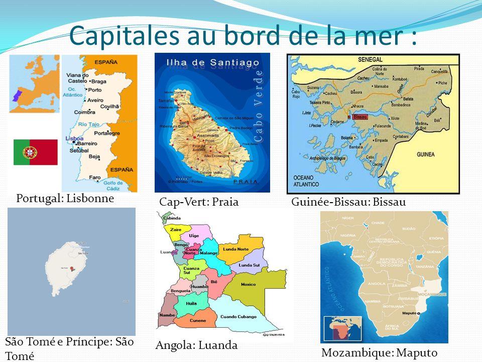 Capitales au bord de la mer : Portugal: Lisbonne Cap-Vert: PraiaGuinée-Bissau: Bissau São Tomé e Príncipe: São Tomé Angola: Luanda Mozambique: Maputo