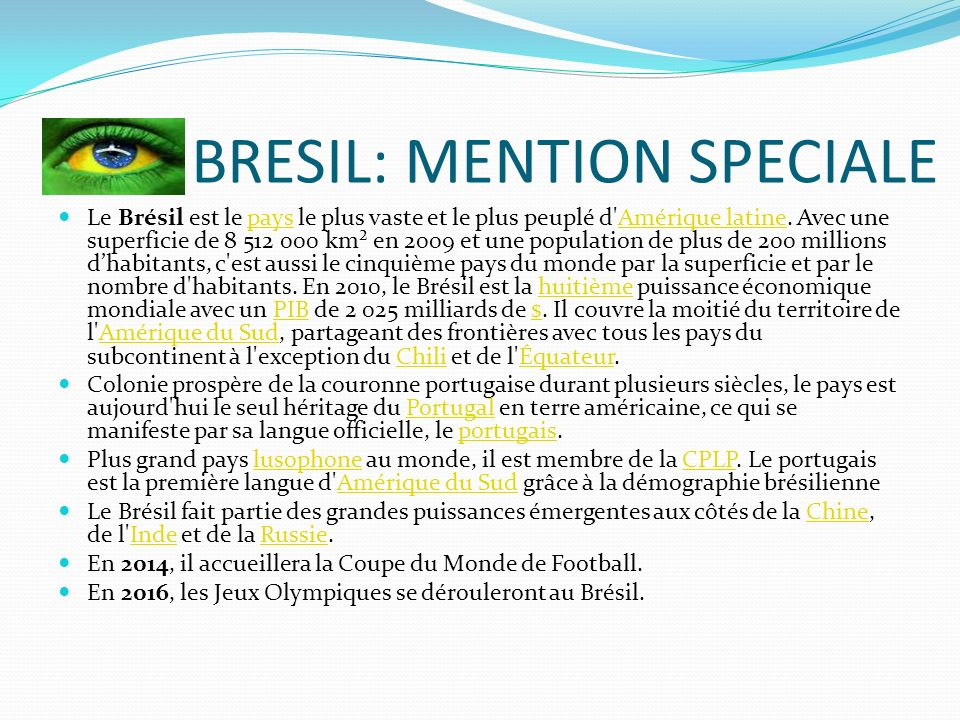 LE BRESIL: MENTION SPECIALE Le Brésil est le pays le plus vaste et le plus peuplé d'Amérique latine. Avec une superficie de 8 512 000 km² en 2009 et u