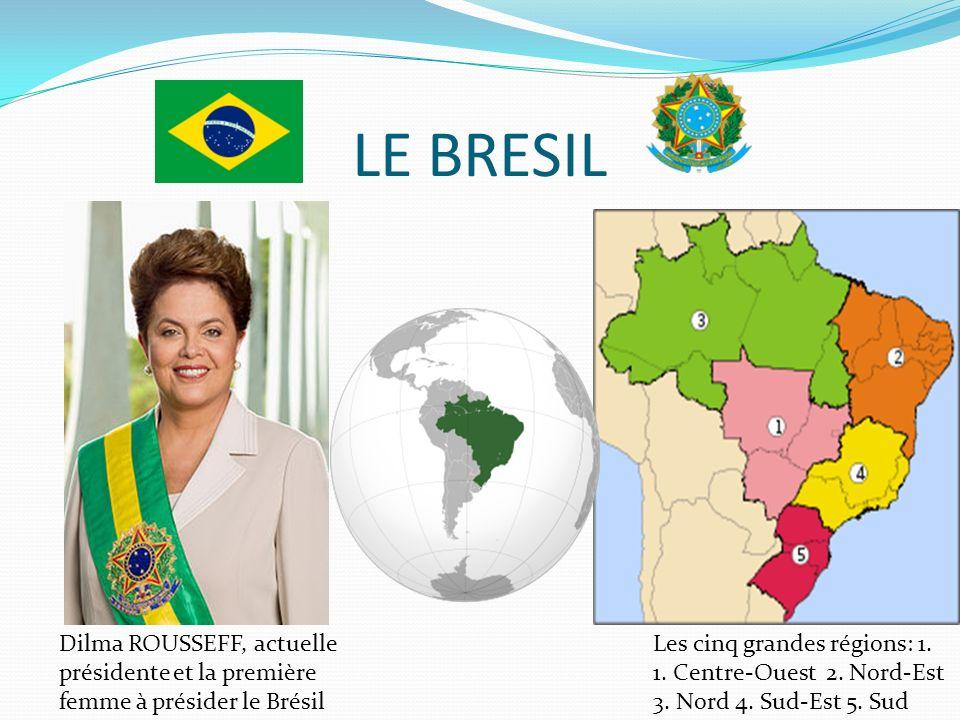 Dilma ROUSSEFF, actuelle présidente et la première femme à présider le Brésil Les cinq grandes régions: 1. 1. Centre-Ouest 2. Nord-Est 3. Nord 4. Sud-