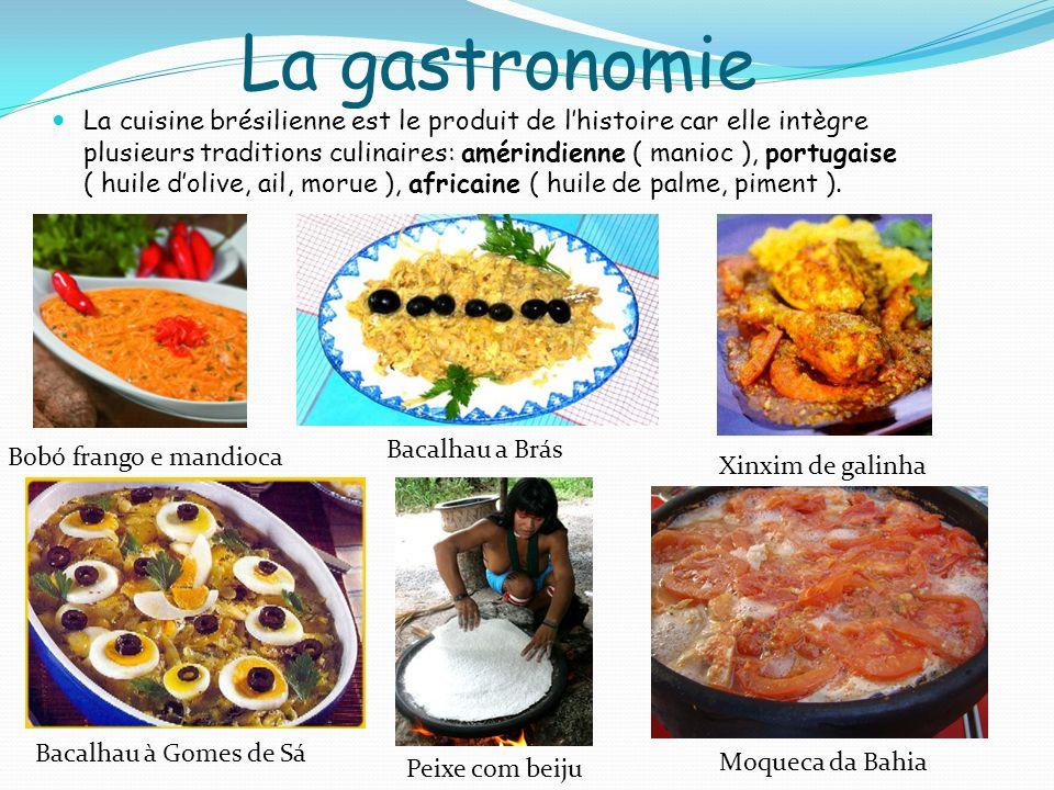 La gastronomie La cuisine brésilienne est le produit de lhistoire car elle intègre plusieurs traditions culinaires: amérindienne ( manioc ), portugais